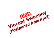 Hint:  Vincent Sweeney  (Postponed from April)